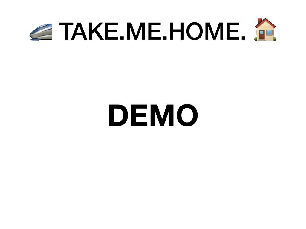TAKE.ME.HOME.  DEMO