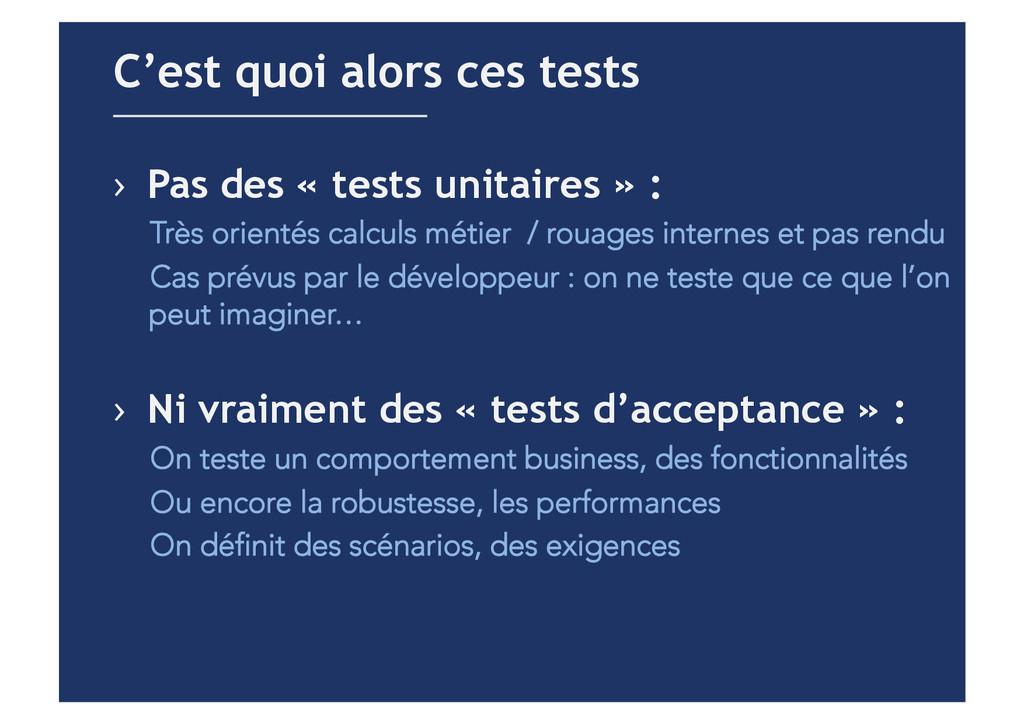 › Pas des « tests unitaires » : Très orientés ...