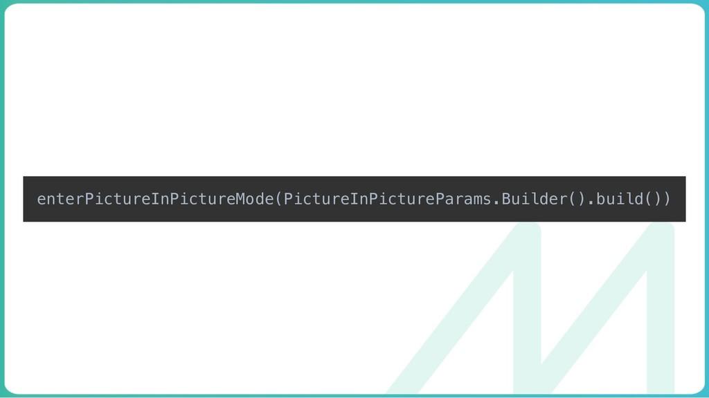 enterPictureInPictureMode(PictureInPictureParam...