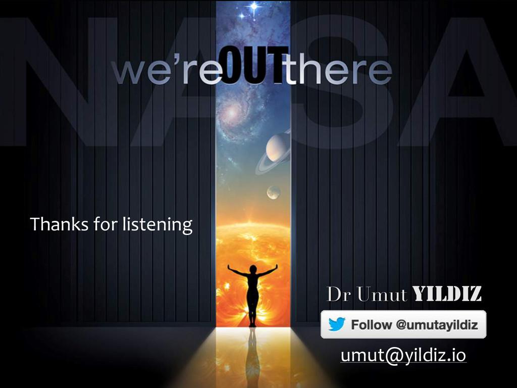 Thanks for listening umut@yildiz.io