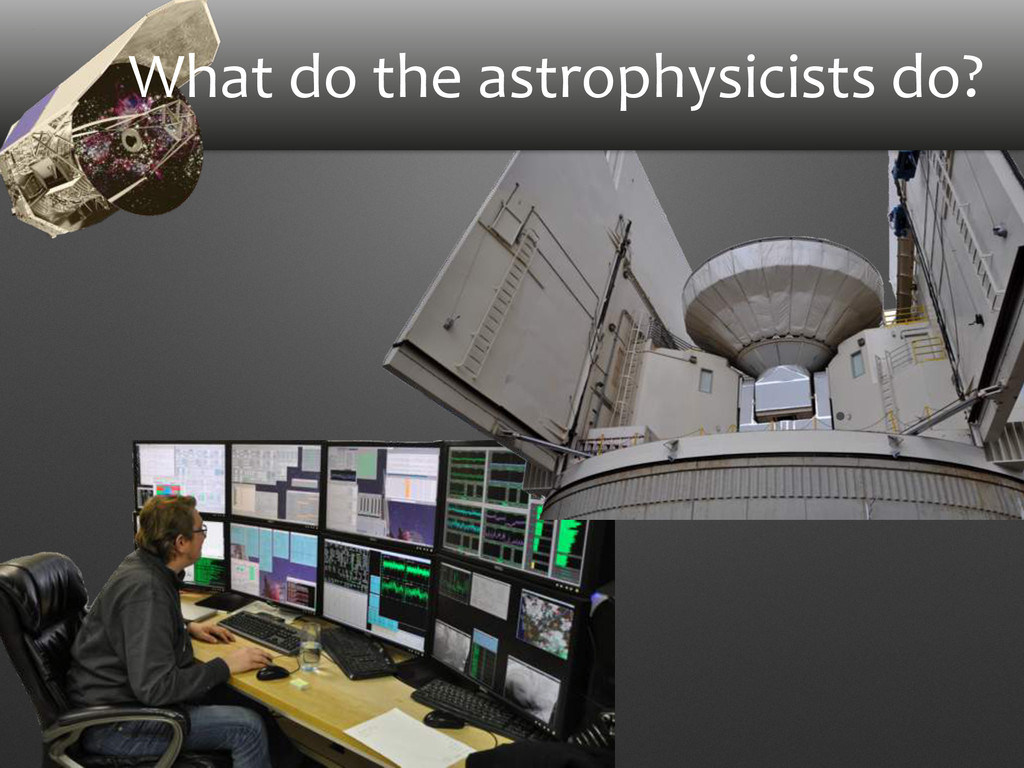 What do the astrophysicists do?