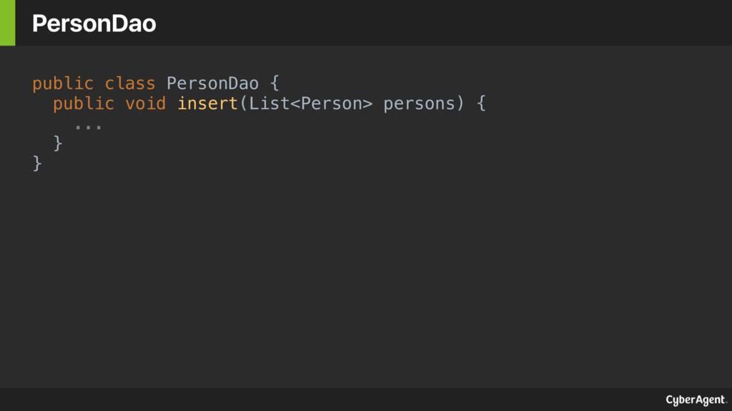 public class PersonDao { public void insert(Lis...