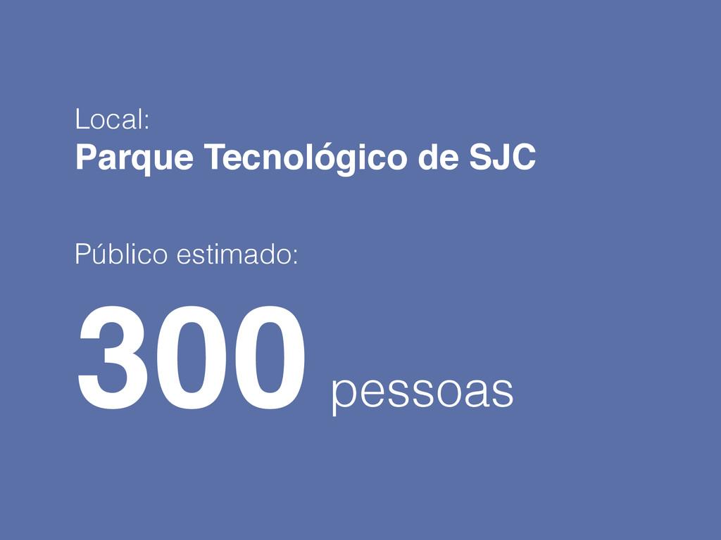 Local: Parque Tecnológico de SJC! ! Público est...