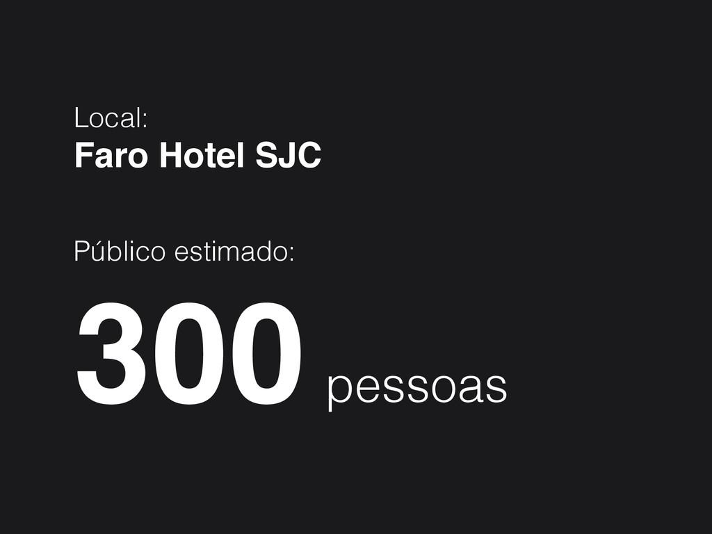 Local: Faro Hotel SJC! ! Público estimado: 300 ...