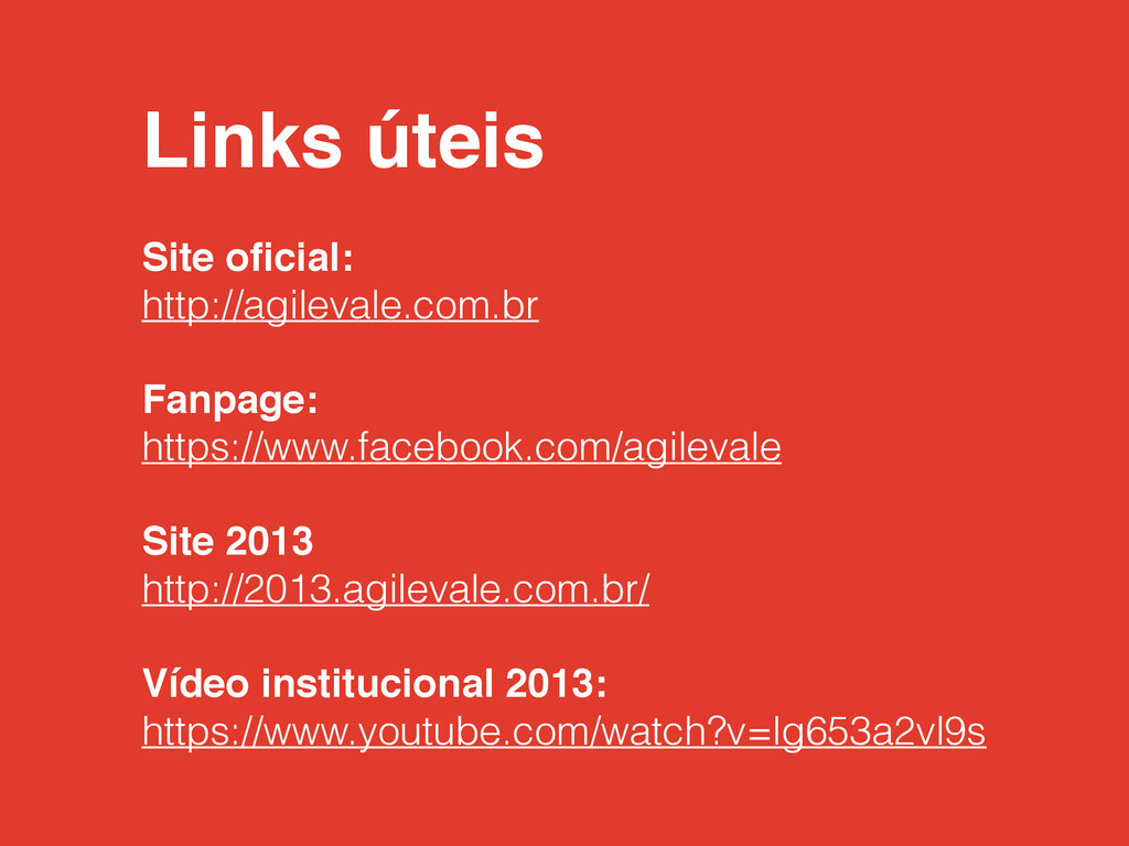 Links úteis! ! Site oficial:! http://agilevale.c...