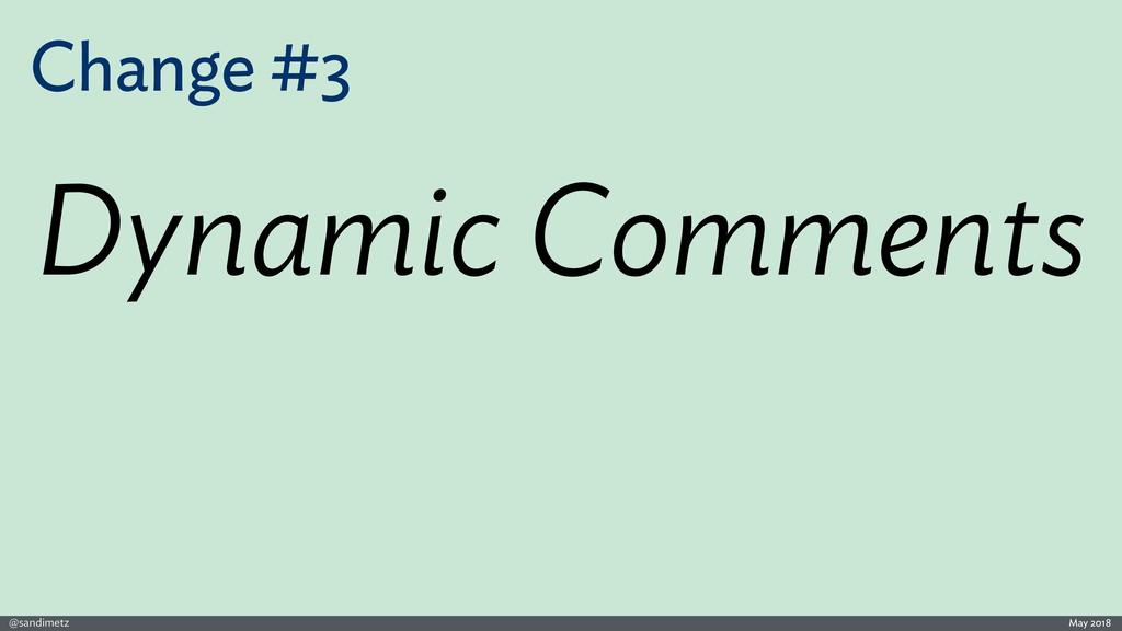 @sandimetz May 2018 Change #3 Dynamic Comments