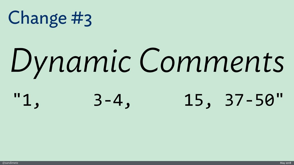 @sandimetz May 2018 Change #3 Dynamic Comments ...