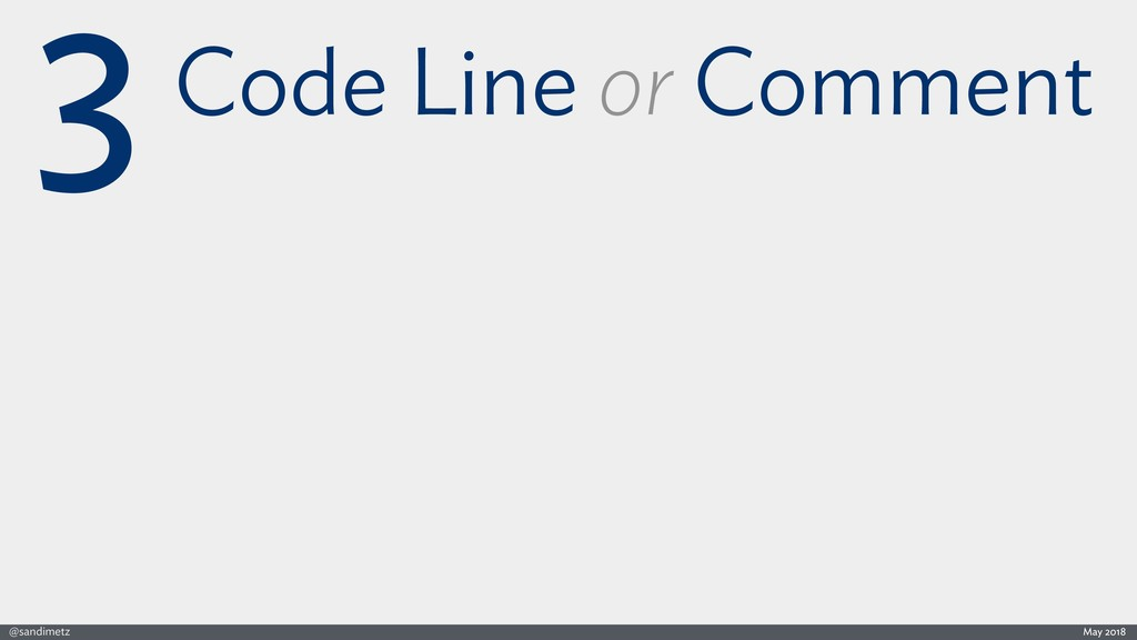 @sandimetz May 2018 3Code Line or Comment
