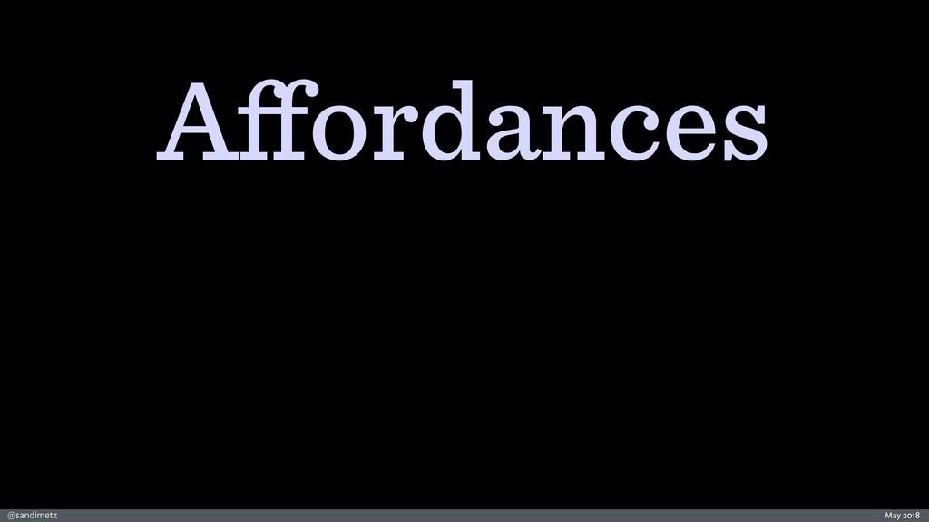 @sandimetz May 2018 Affordances