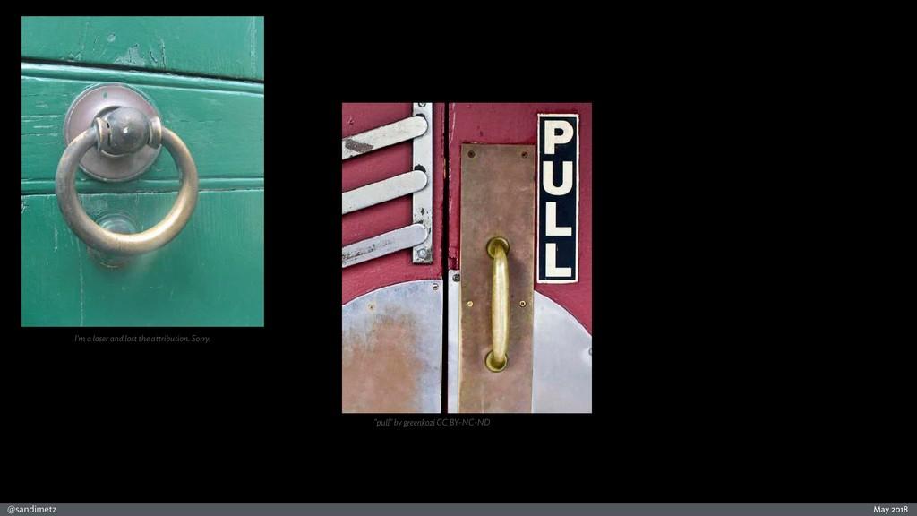 "@sandimetz May 2018 ""pull"" by greenkozi CC BY-N..."