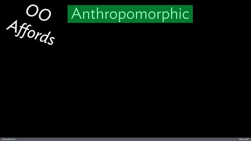 @sandimetz May 2018 OO Affords Anthropomorphic