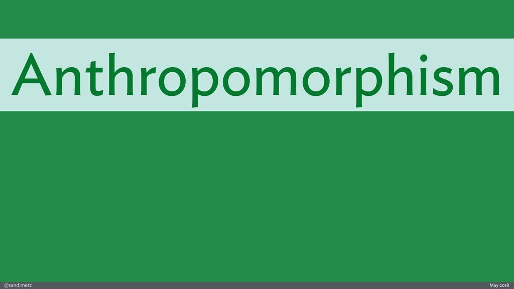 @sandimetz May 2018 Anthropomorphism