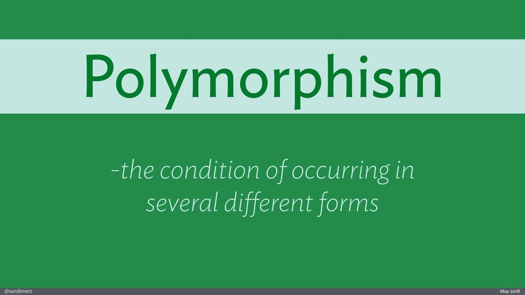 @sandimetz May 2018 Polymorphism -the condition...