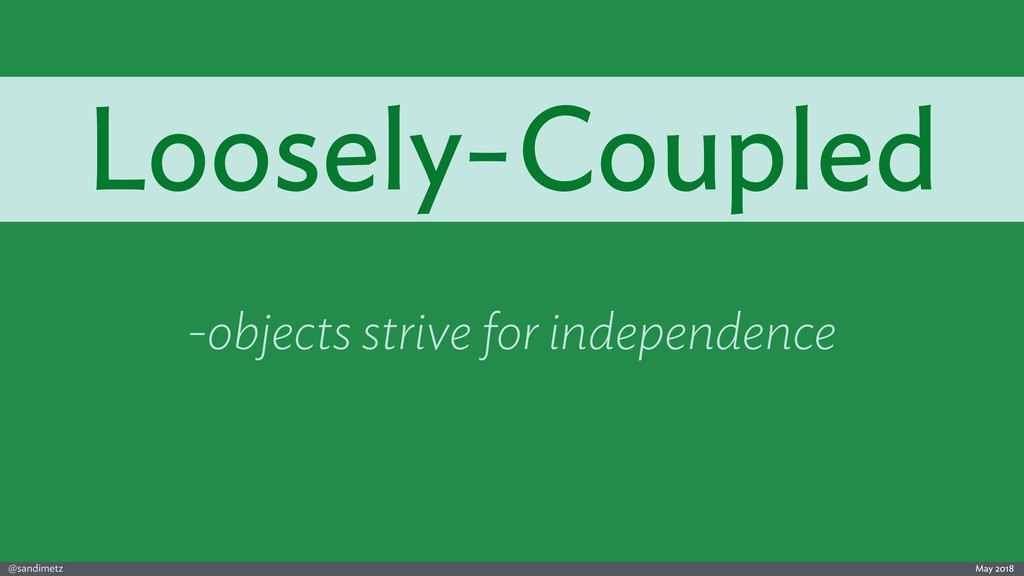 @sandimetz May 2018 Loosely-Coupled -objects st...