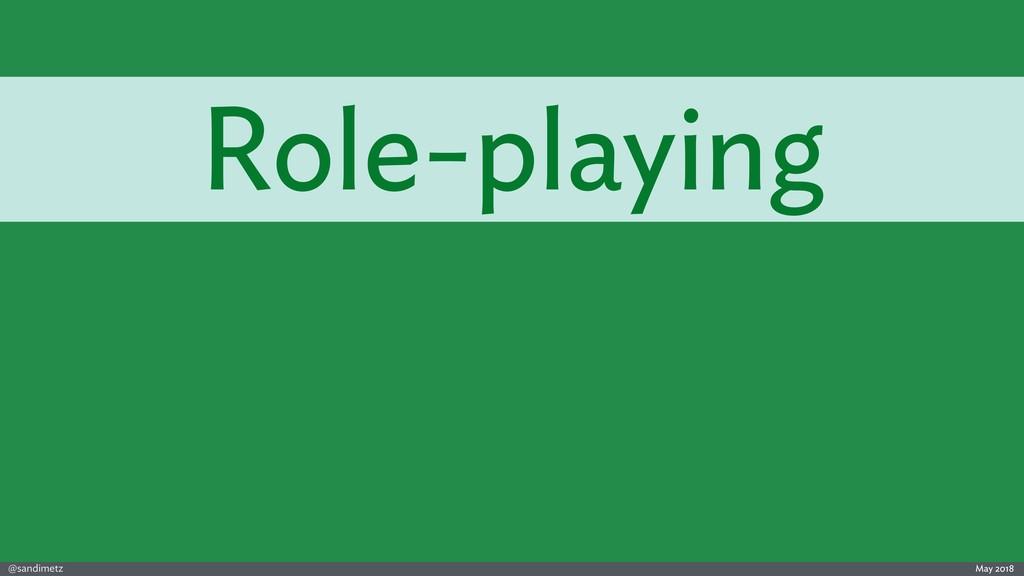@sandimetz May 2018 Role-playing