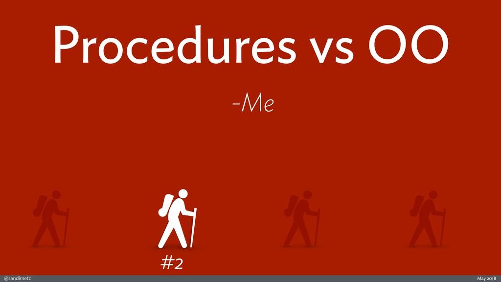 @sandimetz May 2018 #2 Procedures vs OO -Me