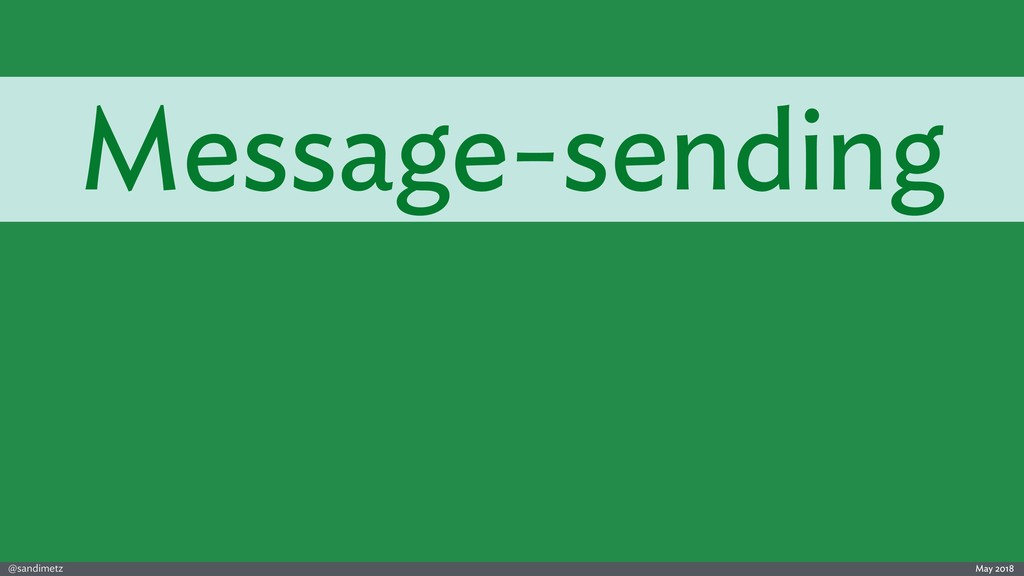 @sandimetz May 2018 Message-sending