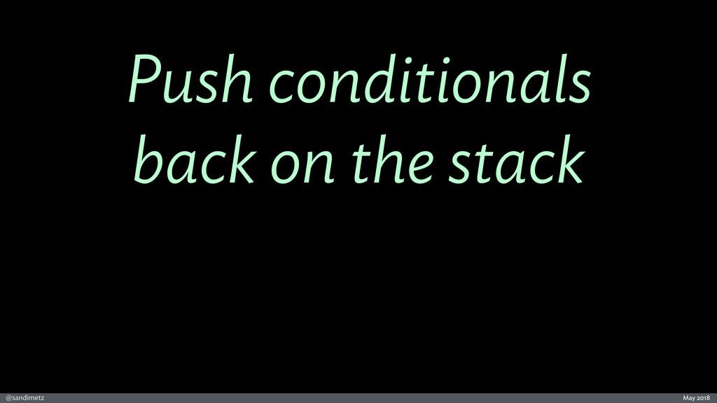 @sandimetz May 2018 Push conditionals back on t...