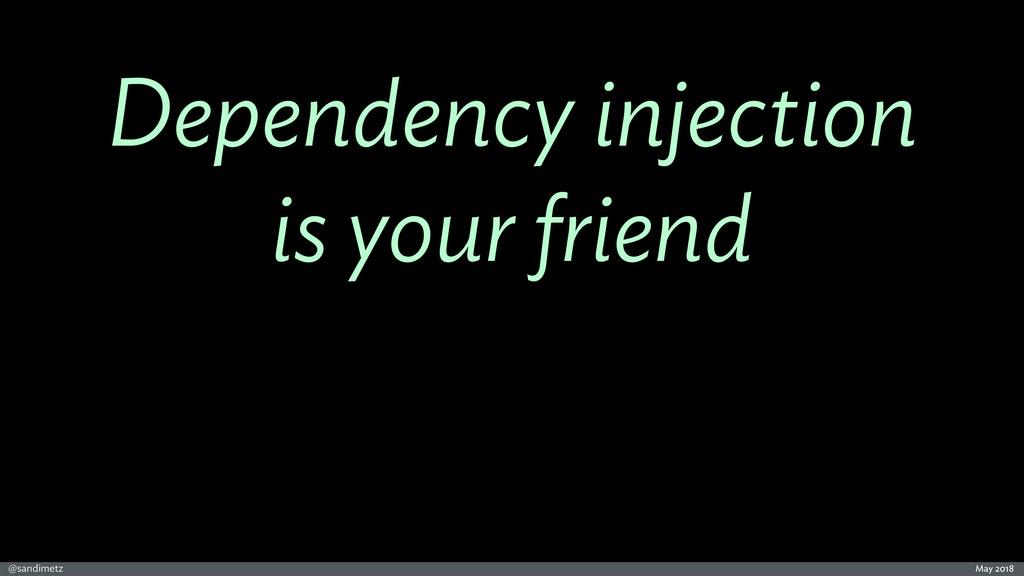 @sandimetz May 2018 Dependency injection is you...
