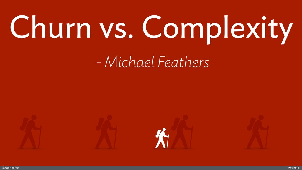 @sandimetz May 2018 Churn vs. Complexity - Mich...