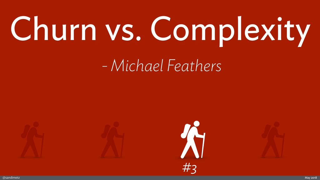 @sandimetz May 2018 #3 Churn vs. Complexity - M...