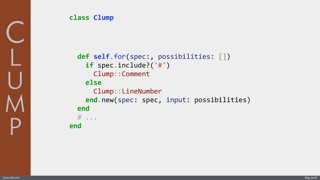 @sandimetz May 2018 class Clump def self.for(sp...