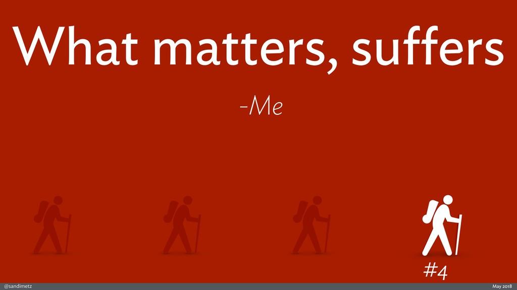@sandimetz May 2018 #4 What matters, suffers -Me
