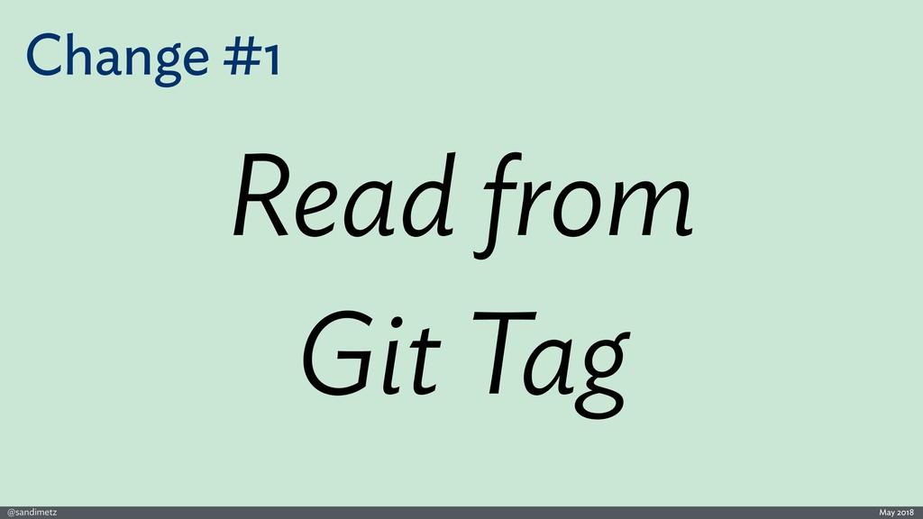 @sandimetz May 2018 Change #1 Read from Git Tag