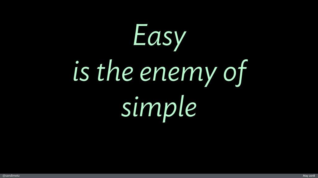 @sandimetz May 2018 Easy is the enemy of simple