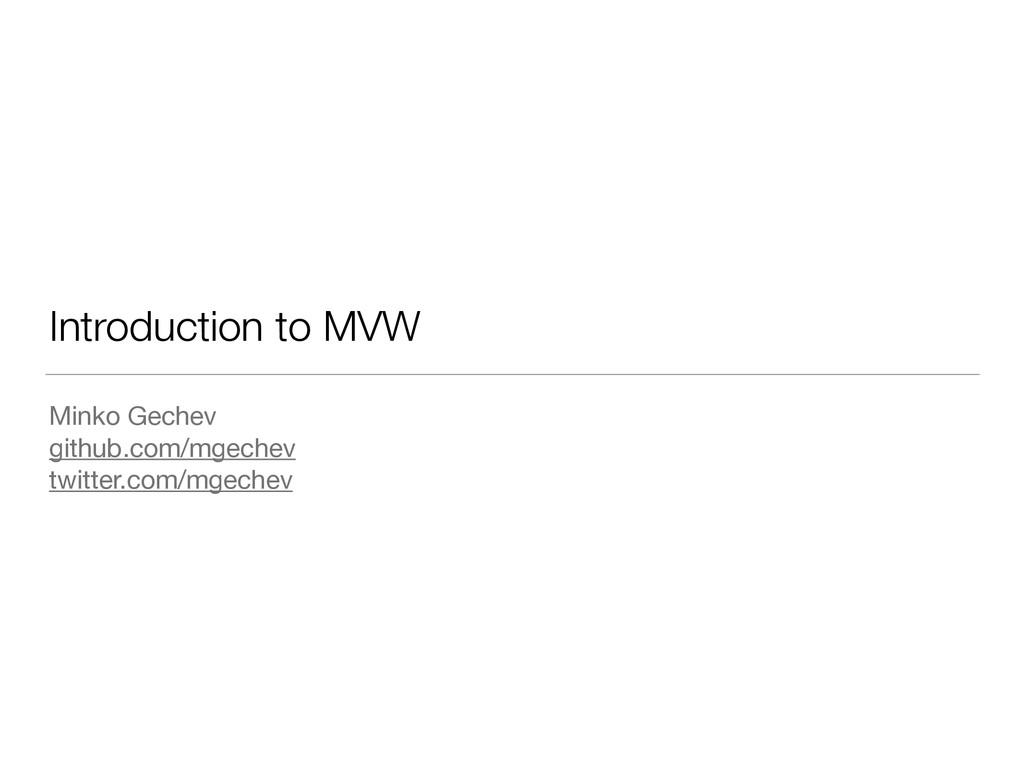 Introduction to MVW Minko Gechev  github.com/mg...