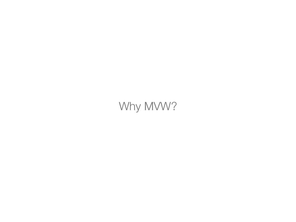 Why MVW?