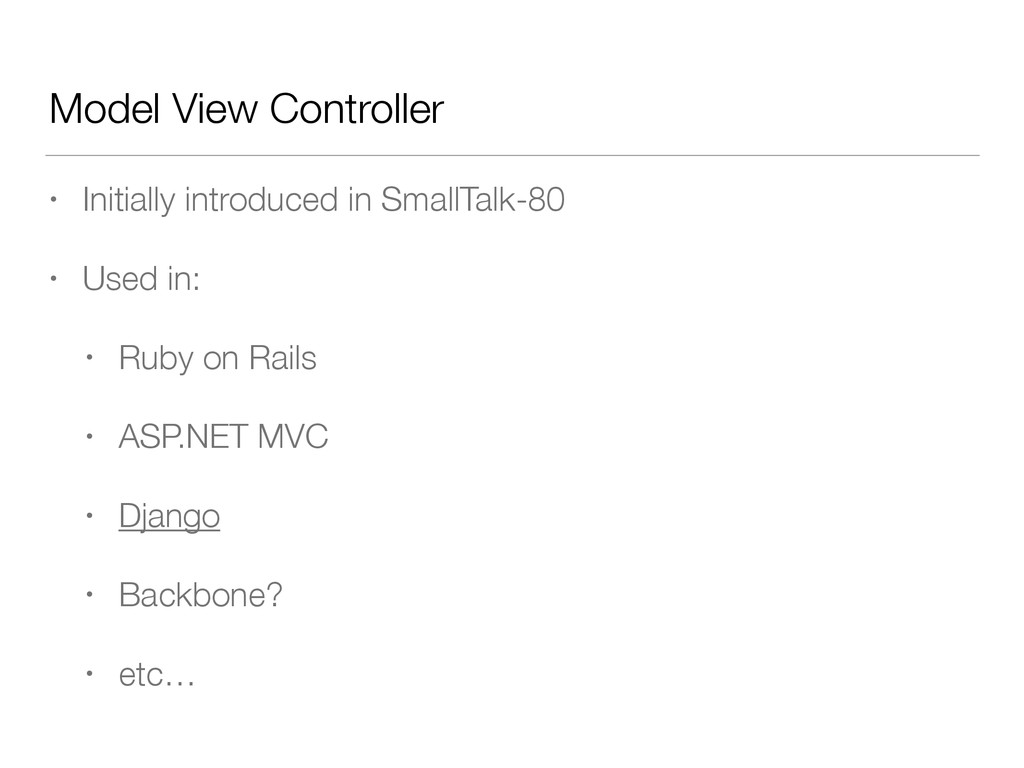 Model View Controller • Initially introduced in...