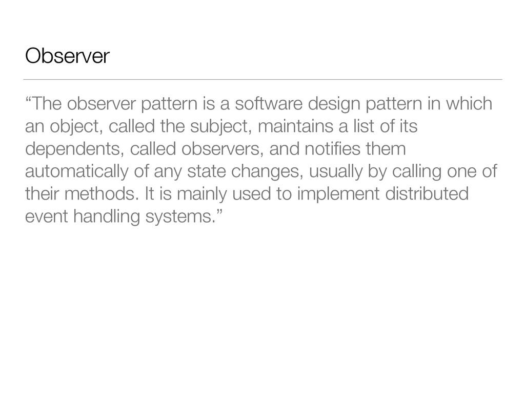 "Observer ""The observer pattern is a software de..."