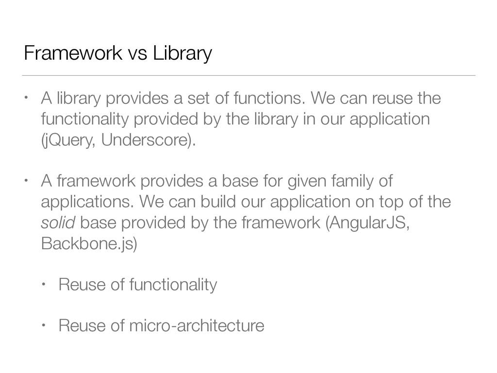 Framework vs Library • A library provides a set...