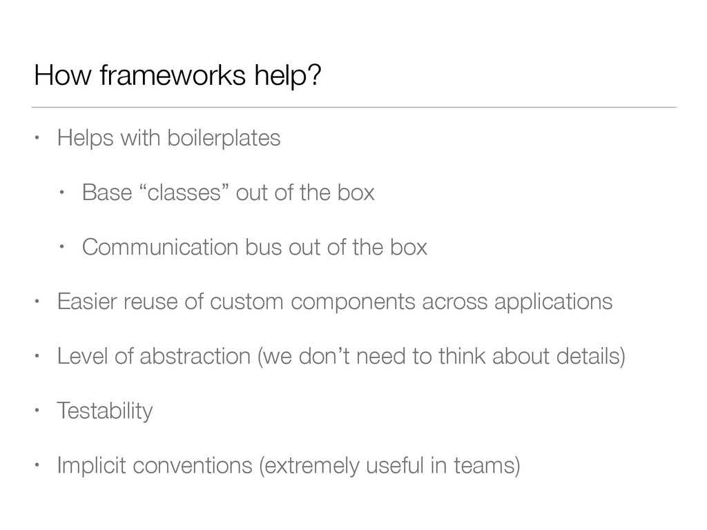 How frameworks help? • Helps with boilerplates ...