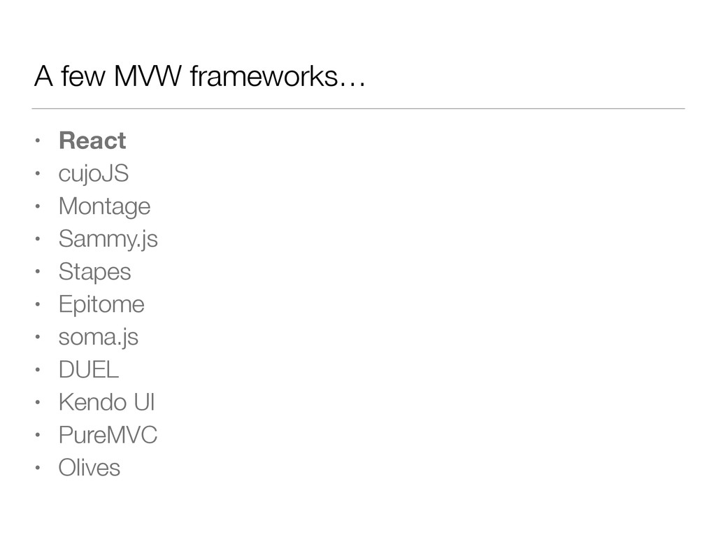 A few MVW frameworks… • React • cujoJS • Montag...