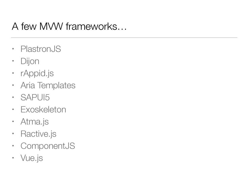 A few MVW frameworks… • PlastronJS • Dijon • rA...