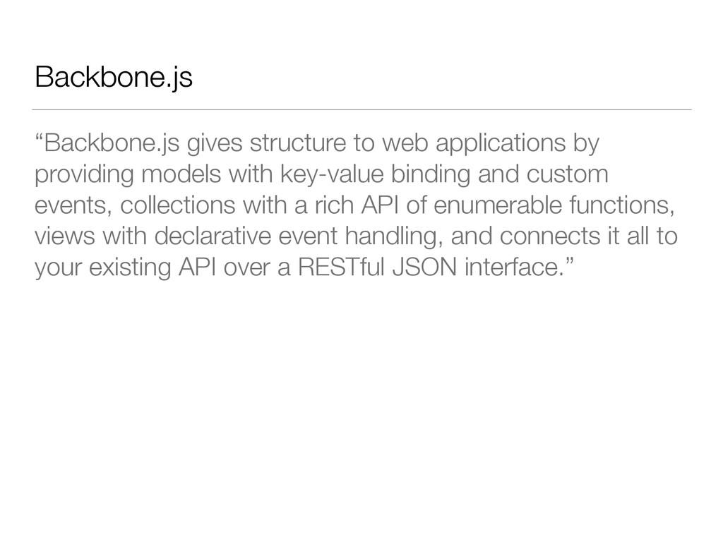 "Backbone.js ""Backbone.js gives structure to web..."