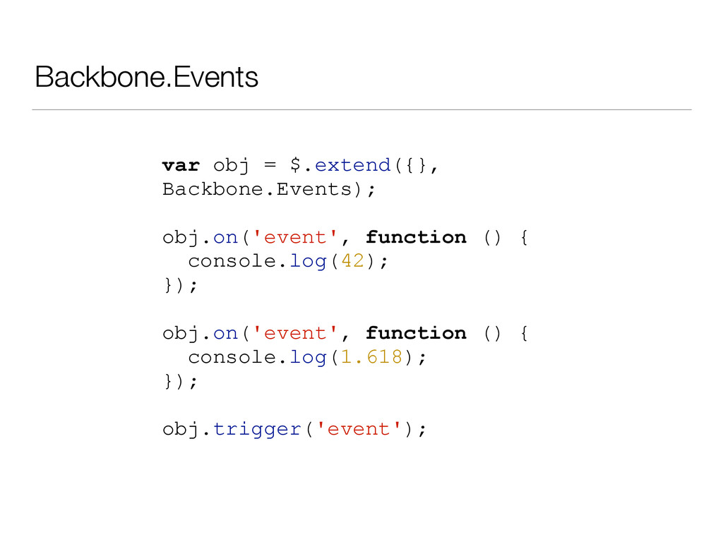 Backbone.Events var obj = $.extend({}, Backbone...