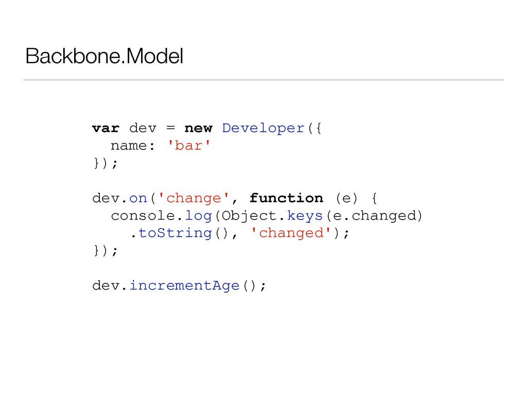 Backbone.Model var dev = new Developer({ name: ...