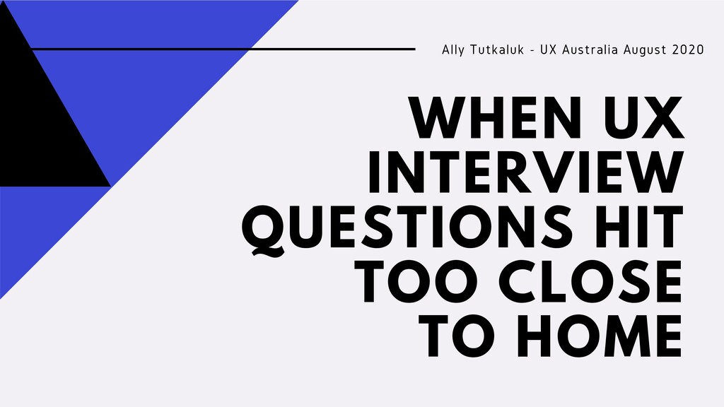 WHEN UX INTERVIEW QUESTIONS HIT TOO CLOSE TO HO...