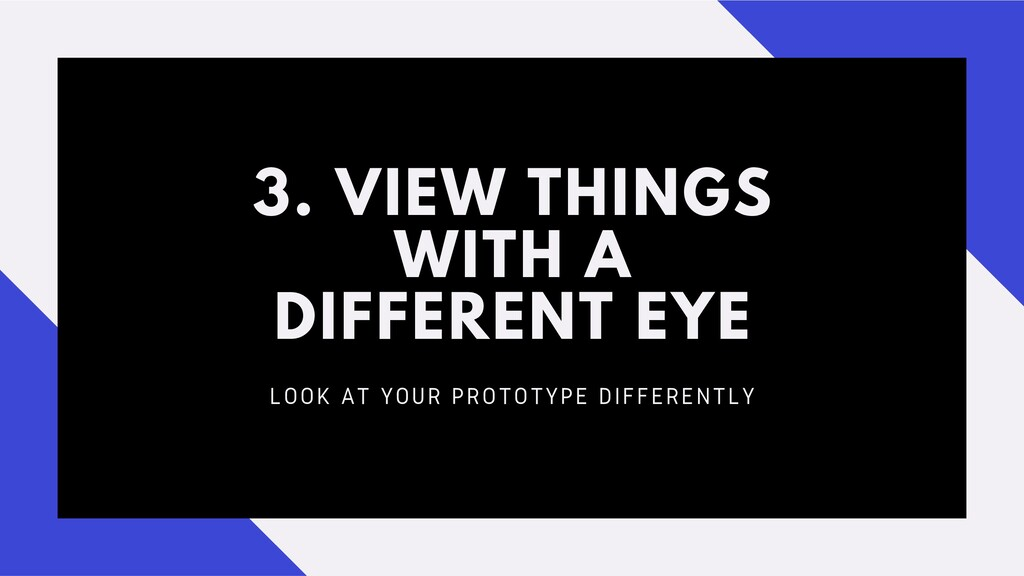 3. VIEW THINGS WITH A DIFFERENT EYE LOOK AT YOU...