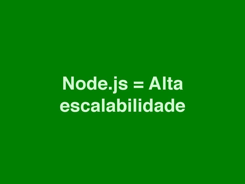 Node.js = Alta escalabilidade