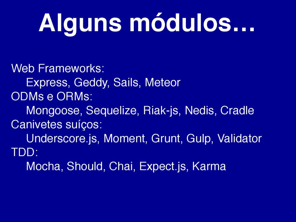 Alguns módulos… Web Frameworks: Express, Geddy,...