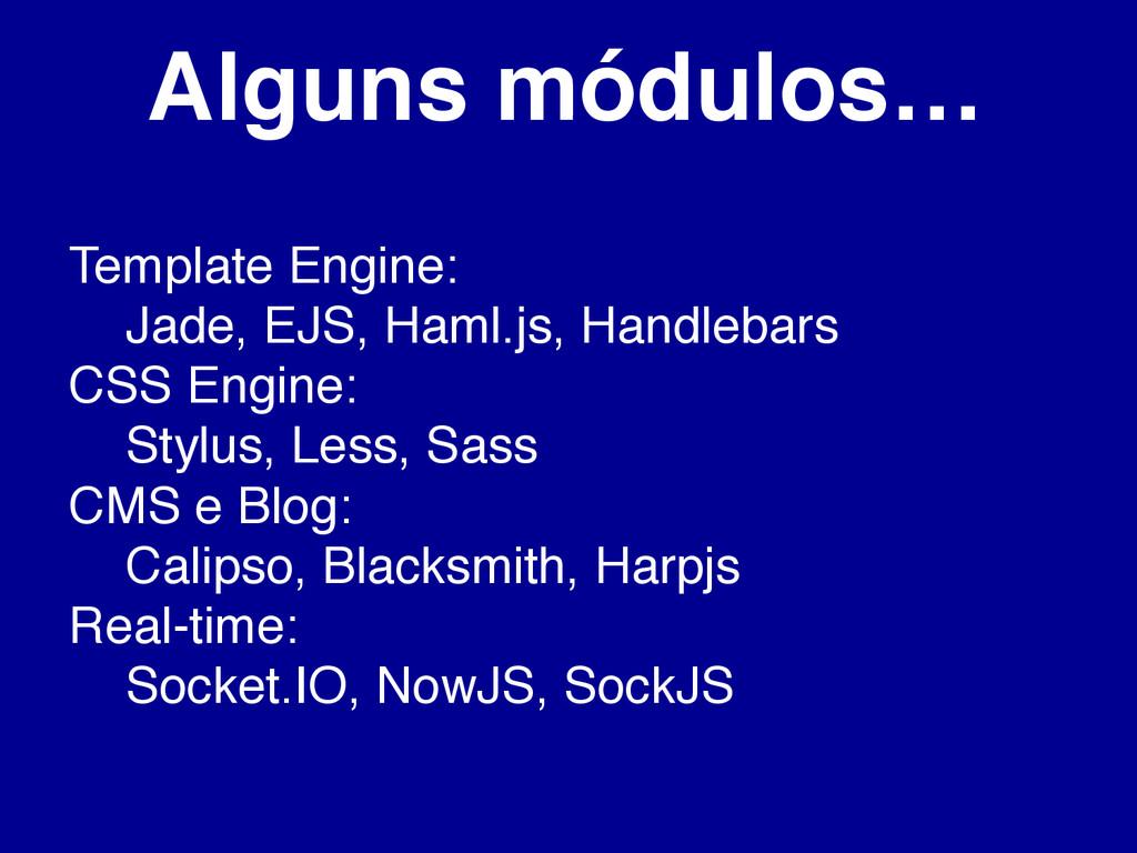 Alguns módulos… Template Engine: Jade, EJS, Ham...