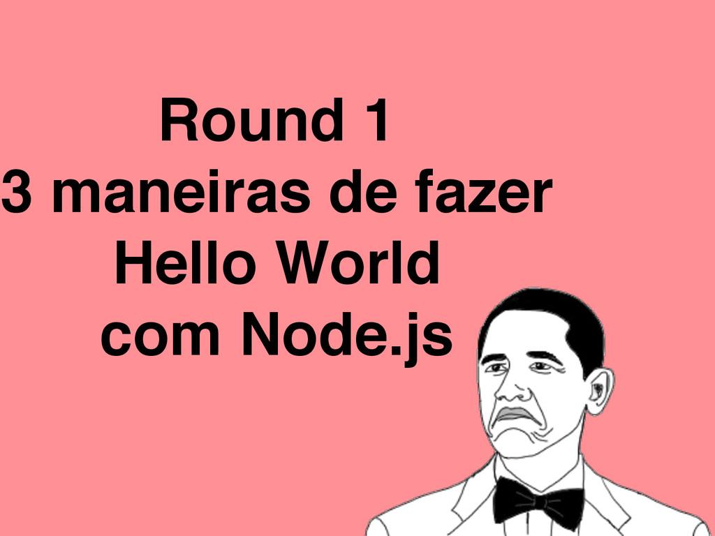 Round 1 3 maneiras de fazer Hello World com Nod...