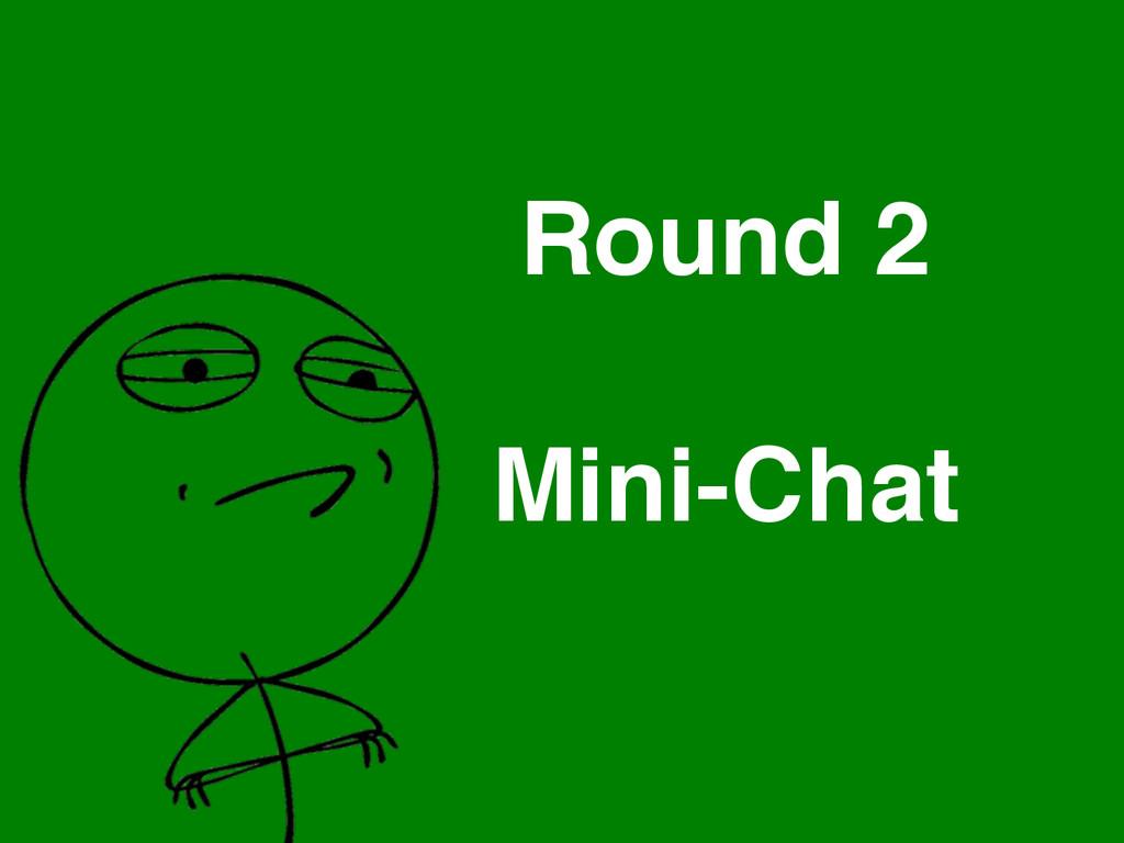 Round 2 Mini-Chat