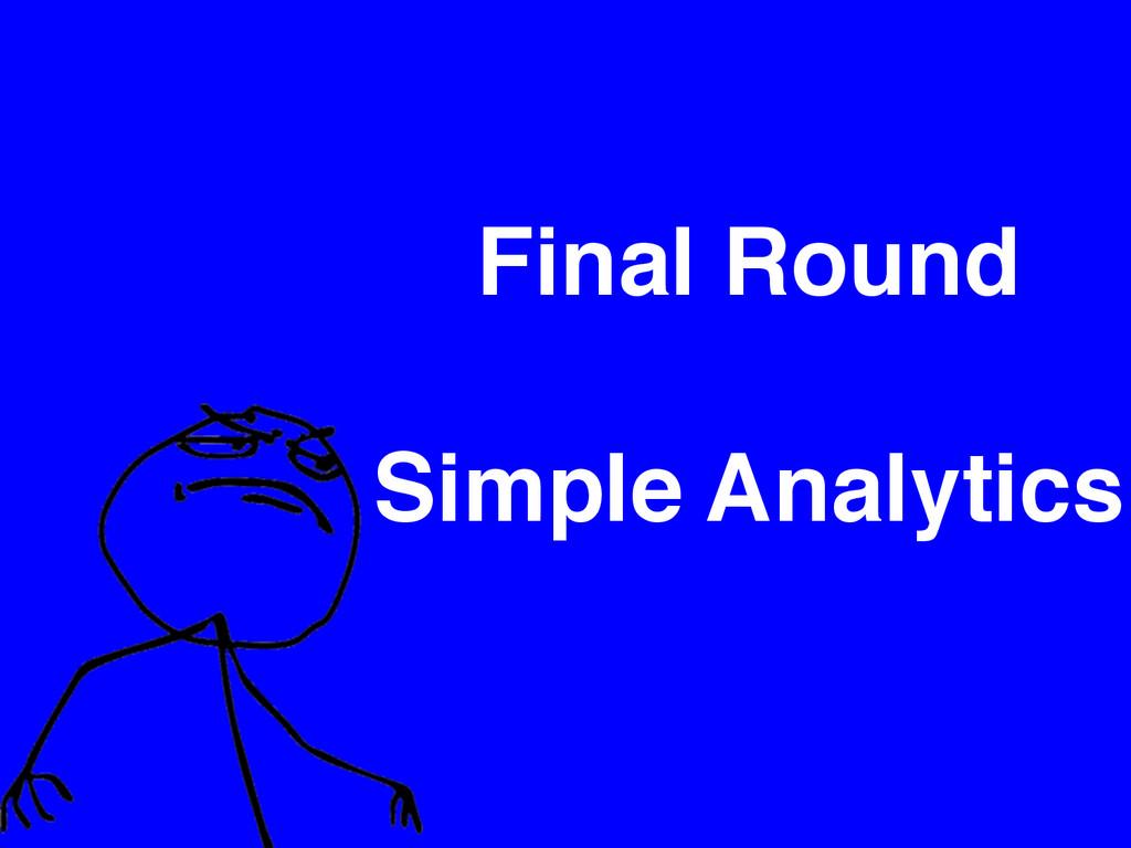 Final Round Simple Analytics