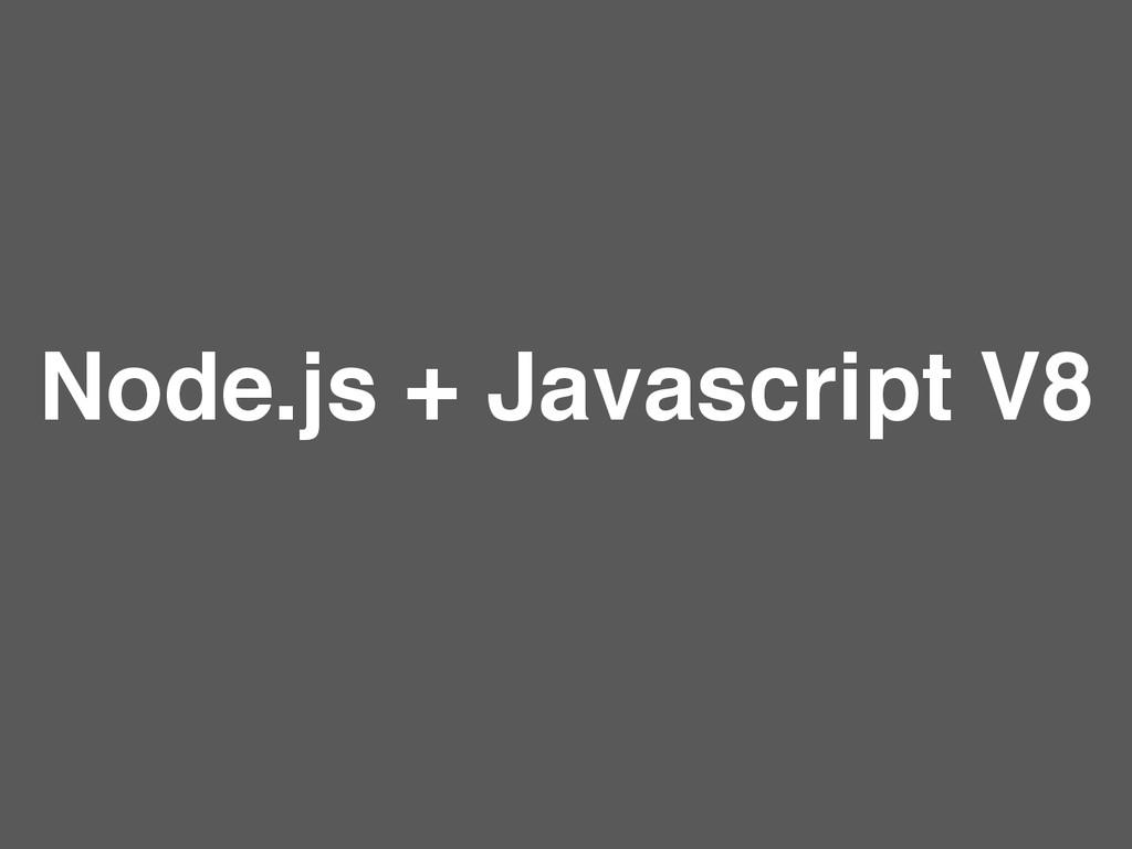 Node.js + Javascript V8