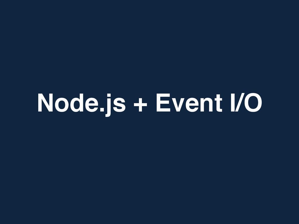 Node.js + Event I/O